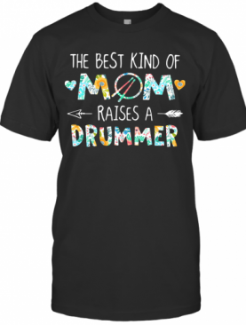 The Best Kind Of Mom Raises A Drummer T-Shirt