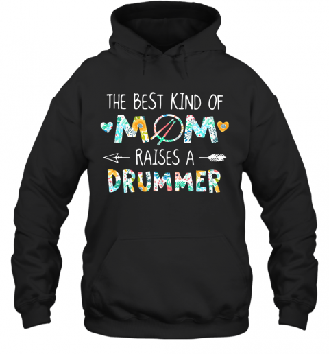The Best Kind Of Mom Raises A Drummer T-Shirt Unisex Hoodie