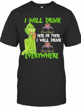 The Grinch I Will Drink Crown Royal Here Or There I Will Drink Crown Royal Everywhere Wine T-Shirt