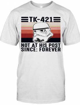 Tk 421 Not At His Post Since Forever Vintage T-Shirt