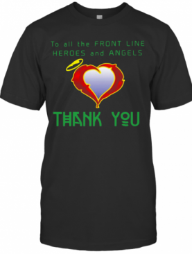 To All The Front Line Heroes And Angels Thank You T-Shirt