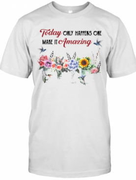 Today Only Happens One Make It Amazing T-Shirt