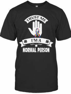 Trust Me I'M A Normal Person T-Shirt