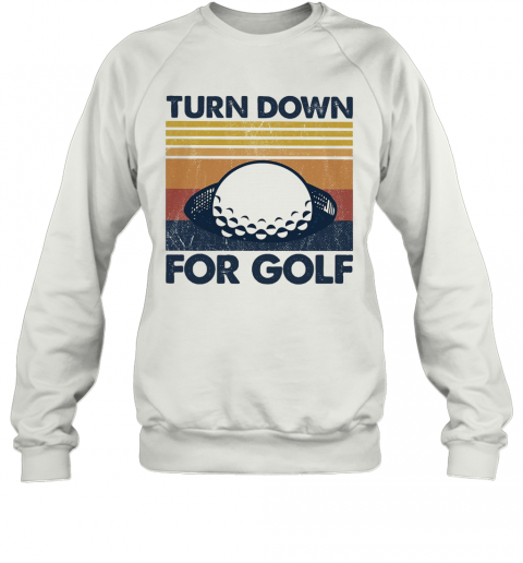 Turn Down For Golf Vintage 2020 T-Shirt Unisex Sweatshirt