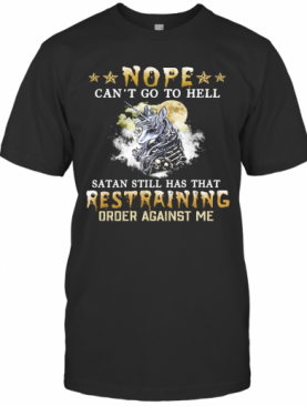 Unicorn Nope Can'T Go To Hell Satan Still Has That Restraining T-Shirt