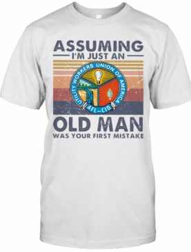 Utility Workers Union Of America Assuming I'M Just An Old Lady Was Your First Mistake Vintage T-Shirt