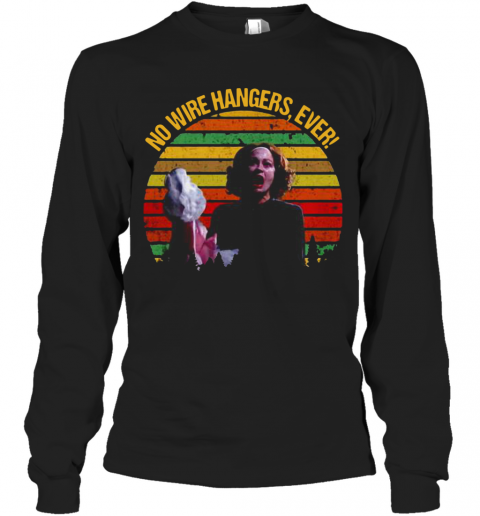 Vintage Faye Dunaway No Wire Hangers Ever T-Shirt Long Sleeved T-shirt