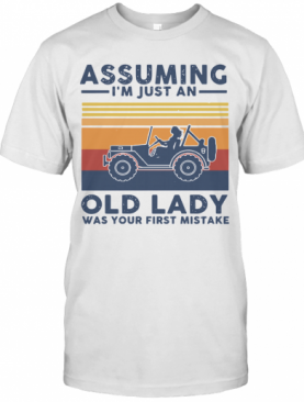 Vintage Girl Driving Assuming I'M Just An Old Lady Was Your First Mistake T-Shirt