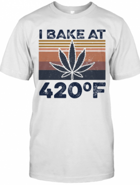 Weed I Bake At 420 F Vintage Version T-Shirt