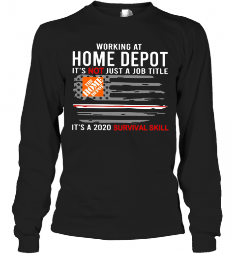 Working At Home Depot It'S Not Just A Job Title Is A 2020 Survival Skill T-Shirt Long Sleeved T-shirt