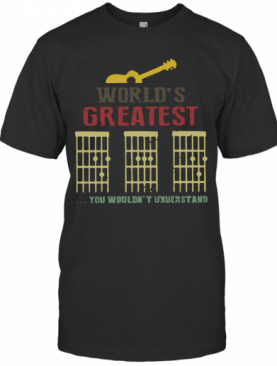 World'S Greatest Guitar Dad You Wouldn'T Understand T-Shirt