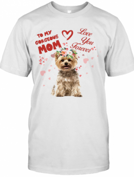 Yorkshire Terrier To My Gorgeous Mom Love You Forever Flower T-Shirt