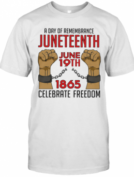 A Day Of Remembrance Juneteenth June 19Th 1965 Celebrate Freedom T-Shirt