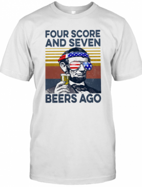 Abraham Lincoln Drinking Four Score And Seven Beers Ago American Flag Independence Day Vintage Retro T-Shirt