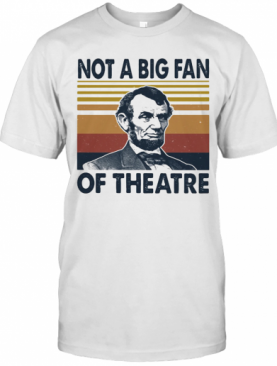 Abraham Lincoln Not A Big Fan Of Theatre Vintage Retro T-Shirt