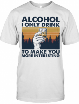 Alcohol I Only Drink To Make You More Interesting Wine Vintage Retro T-Shirt