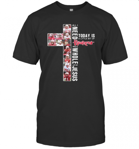 All I Need Today Is A Little Bit Of Huskers And A Whole Lot Of Jesus T Shirt Classic Mens T shirt