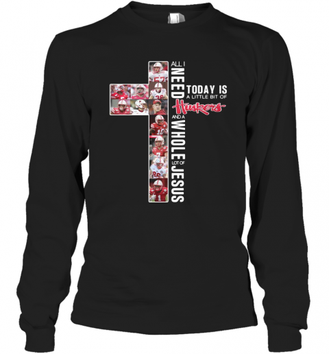 All I Need Today Is A Little Bit Of Huskers And A Whole Lot Of Jesus T-Shirt Long Sleeved T-shirt