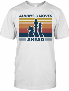Always 3 Moves Ahead Chess T-Shirt