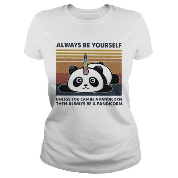 Always Be Yourself Unless You Can Be A Pandicorn Then Always Be A Pandicorn Vintage Retro  Classic Ladies