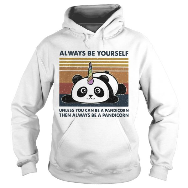 Always Be Yourself Unless You Can Be A Pandicorn Then Always Be A Pandicorn Vintage Retro  Hoodie