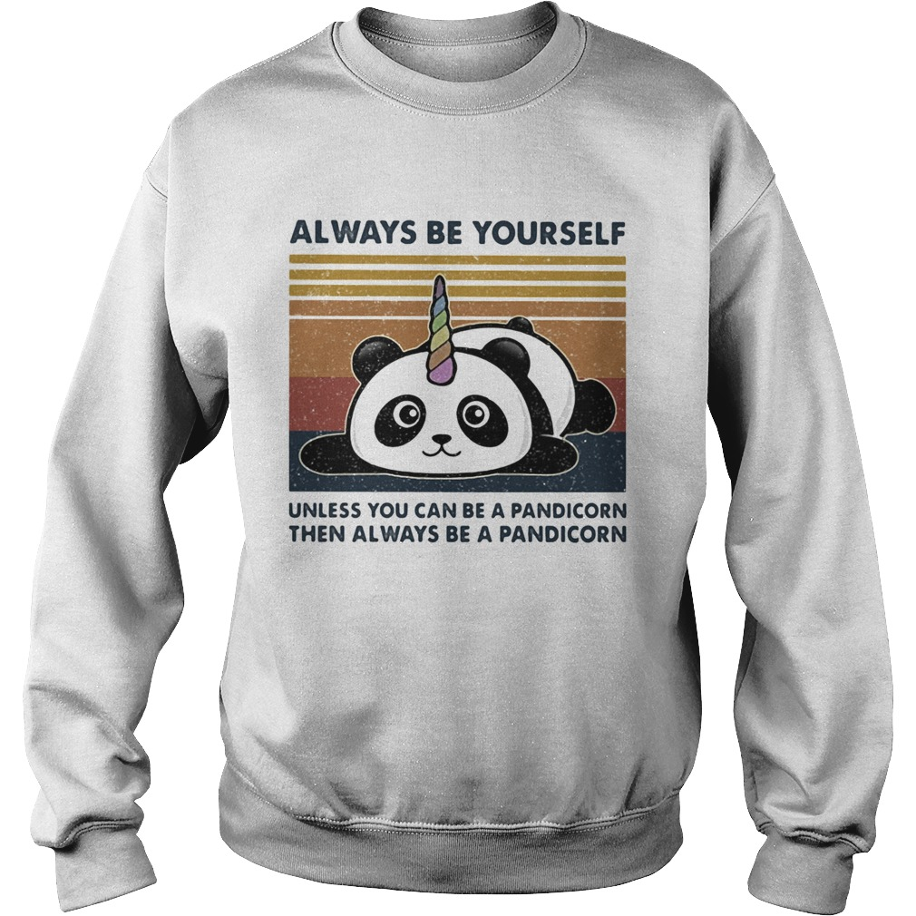 Always Be Yourself Unless You Can Be A Pandicorn Then Always Be A Pandicorn Vintage Retro  Sweatshirt