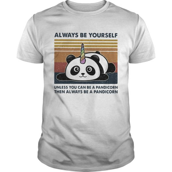 Always Be Yourself Unless You Can Be A Pandicorn Then Always Be A Pandicorn Vintage Retro  Unisex