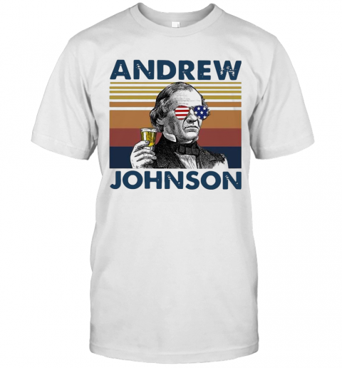 Andrew Johnson Drink Beer The 4Th Of July Independence Day Vintage T-Shirt Classic Men's T-shirt