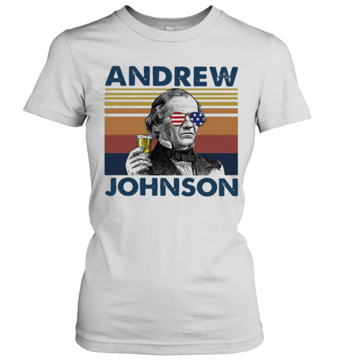 Andrew Johnson Drink Beer The 4Th Of July Independence Day Vintage T-Shirt Classic Women's T-shirt
