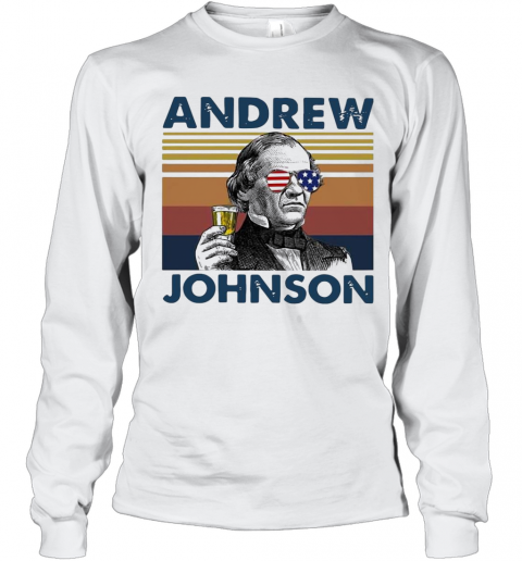 Andrew Johnson Drink Beer The 4Th Of July Independence Day Vintage T-Shirt Long Sleeved T-shirt