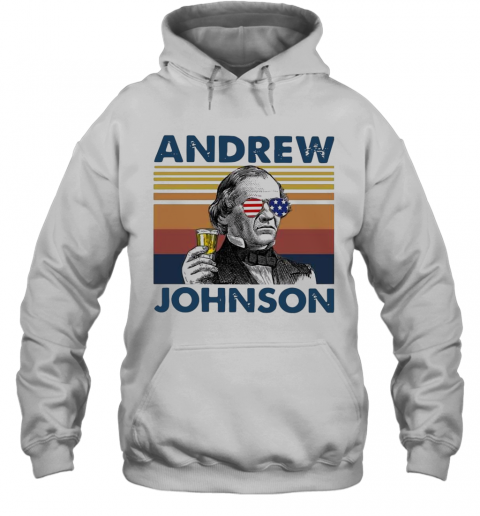 Andrew Johnson Drink Beer The 4Th Of July Independence Day Vintage T-Shirt Unisex Hoodie