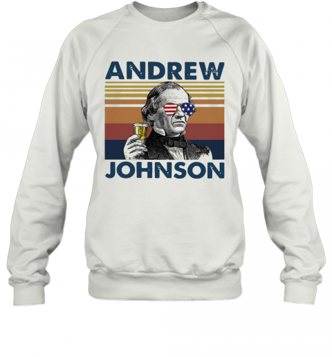Andrew Johnson Drink Beer The 4Th Of July Independence Day Vintage T-Shirt Unisex Sweatshirt