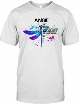 Angie They Whispered Cannot Withstand The Storm She Whispered Back I Am The Storm Dragonfly T-Shirt