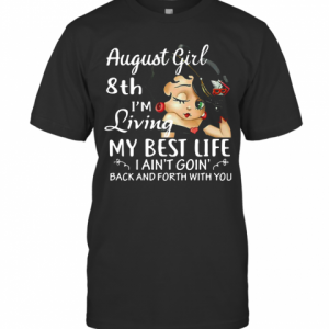 August Girl 8Th I'M Living My Best Life I Ain'T Goin' Back And Forth With You T-Shirt Classic Men's T-shirt