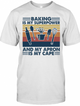 Baking Is My Superpower And My Apron Is My Cape Vintage Retro T-Shirt