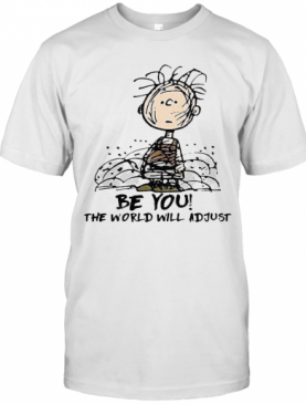 Be you the world will adjust shirt T-Shirt