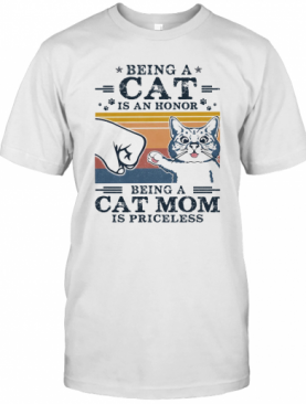 Being A Cat Is An Honor Being A Cat Mom Is Priceless Vintage Retro T-Shirt