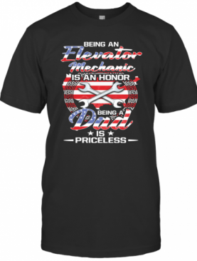 Being An Elevator Mechanic Is An Honor Being A Dad Is Priceless American Flag Independence Day Star T-Shirt