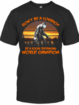 Big Foot Dont Be A Covidiot Be A Social Distancing World Champion Vintage T-Shirt