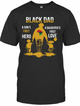 Black Dad A Son'S First Hero A Daughter'S First Love T-Shirt