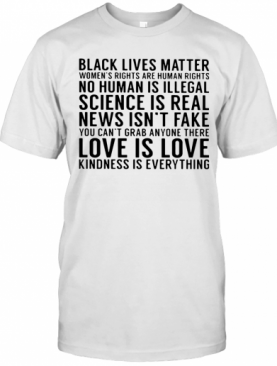 Black Lives Matter Women'S Rights Are Human Rights No Human Is Illegal Science Is Real News Isn'T Fake You Can'T Grab Anyone There T-Shirt