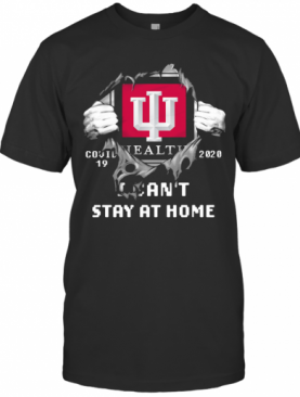 Blood Insides Indiana University Health Covid 19 2020 I Can'T Stay At Home T-Shirt