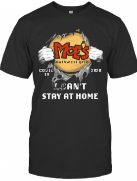 Blood Insides Moe'S Southwest Grill Covid 19 2020 I Can'T Stay At Home Hands T-Shirt