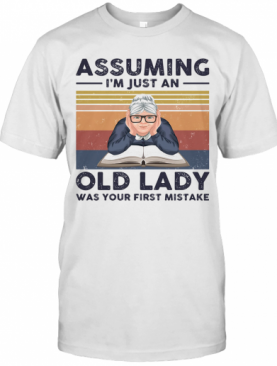 Book Assuming I'M Just An Old Lady Was Your First Mistake Vintage Retro T-Shirt