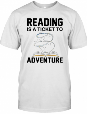 Book Reading Is A Ticket To Adventure T-Shirt