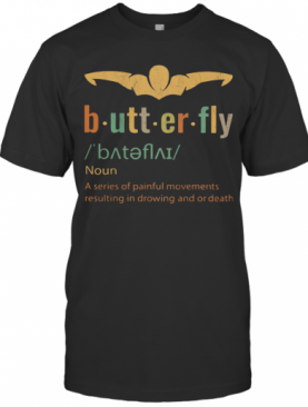 Butterfly Noun A Series Of Painful Movements Resulting In Drawing And Or Death T-Shirt