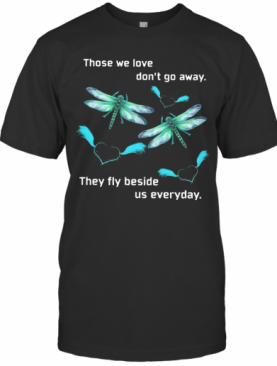 Butterfly Those We Love Don'T Away They Fly Beside Us Everyday T-Shirt