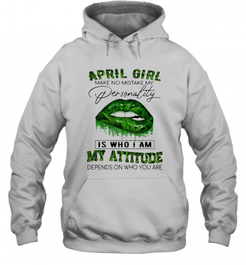 Cannabis Lip April Girl Make No Mistake My Personality Is Who I Am My Attitude Depends On Who You Are T-Shirt Unisex Hoodie
