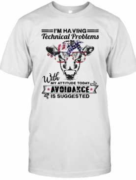 Cow I'M Having Technical Problems With My Attitude Today Avoidance Is Suggested Independence Day T-Shirt