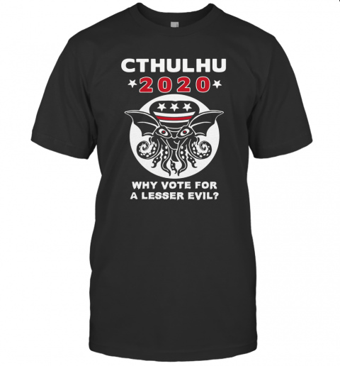 Cthulhu 2020 Why Vote For A Lesser Evil T Shirt Classic Mens T shirt